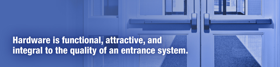 """Hardware is functional, attractive, and integral to the quality of an entrance system."""