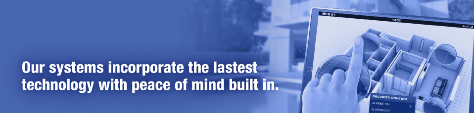 Our systems incorporate the lastest technology with peace of mind built in.